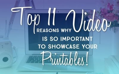 Top 11 Reasons Why Video is So Important to Showcase Your Printables